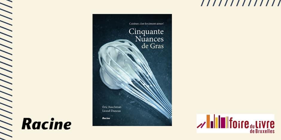 """A l'occasion de la Foire du Livre 2020, nous vous offrons lelivre""""Cinquante Nuance de Gras"""" des éditions Racine"""